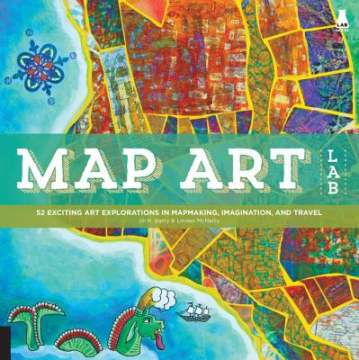 Map Art Lab: 52 Exciting Art Explorations in Mapmaking, Imagination, and Travel (Lab Series) Cover Image