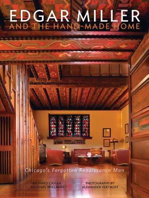 Edgar Miller and the Handmade Home: Chicago's Forgotten Renaissance Man Cover Image