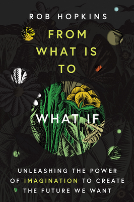 From What Is to What If: Unleashing the Power of Imagination to Create the Future We Want Cover Image