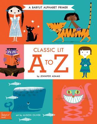 Classic Lit A to Z: A Babylit(r) Alphabet: A Babylit(r) Alphabet Primer Cover Image