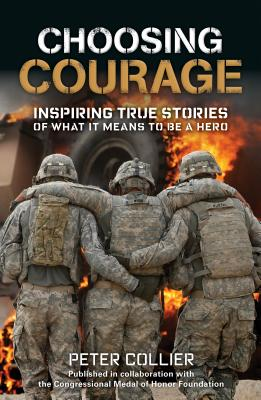 Choosing Courage: Inspiring True Stories of What It Means to Be a Hero Cover Image