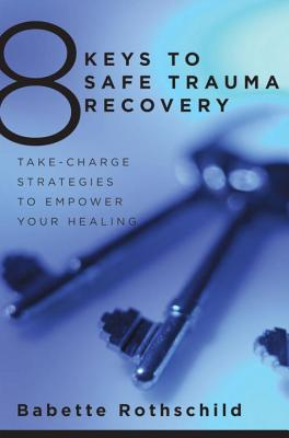 8 Keys to Safe Trauma Recovery: Take-Charge Strategies to Empower Your Healing (8 Keys to Mental Health) Cover Image