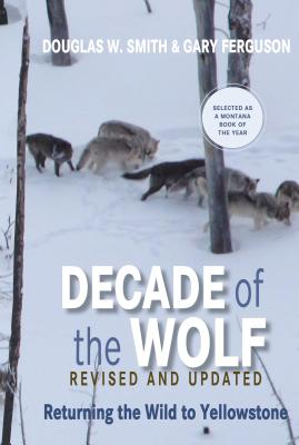 Decade of the Wolf: Returning the Wild to Yellowstone Cover Image