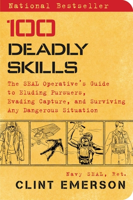 100 Deadly Skills: The SEAL Operative's Guide to Eluding Pursuers, Evading Capture, and Surviving Any Dangerous Situation Cover Image