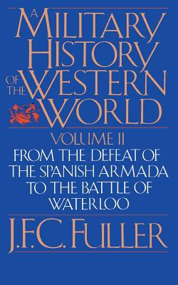 A Military History Of The Western World, Vol. II: From The Defeat Of The Spanish Armada To The Battle Of Waterloo Cover Image