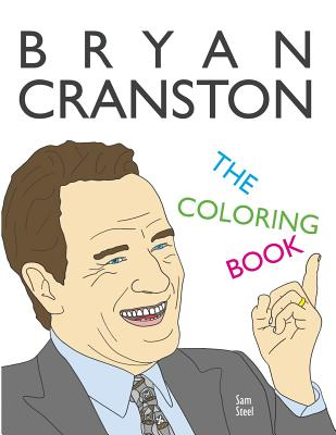 Bryan Cranston: The Coloring Book: A Tribute to the Award-Winning Actor and Author of My Life in Parts Cover Image
