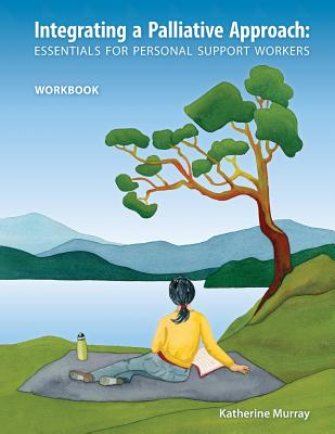 Integrating a Palliative Approach: Essentials for Personal Support Workers - Workbook Cover Image