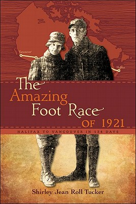 The Amazing Foot Race of 1921: Halifax to Vancouver in 134 Days Cover Image