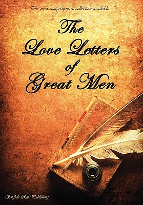 The Love Letters of Great Men - The Most Comprehensive Collection Available cover