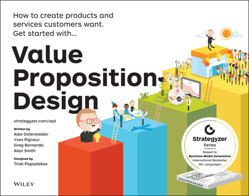 Value Proposition Design: How to Create Products and Services Customers Want Cover Image
