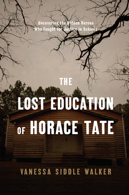 The Lost Education of Horace Tate: Uncovering the Hidden Heroes Who Fought for Justice in Schools Cover Image