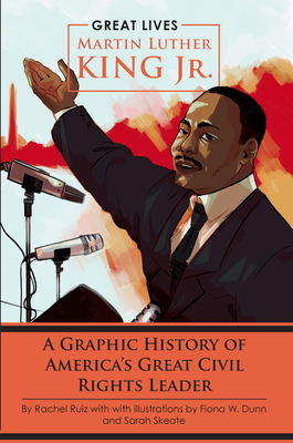 Martin Luther King Jr.: A Graphic History of America's Great Civil Rights Leader (Great Lives) Cover Image