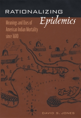 Rationalizing Epidemics: Meanings and Uses of American Indian Mortality Since 1600 Cover Image