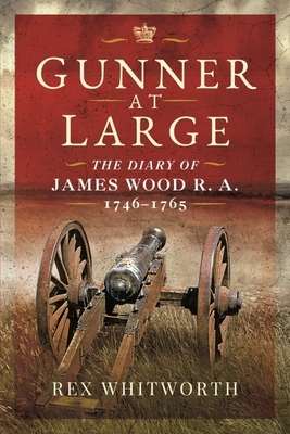 Gunner at Large: The Diary of James Wood R. A. 1746-1765 Cover Image