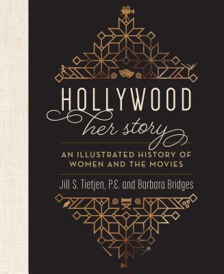 Hollywood: Her Story, an Illustrated History of Women and the Movies Cover Image