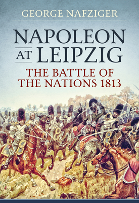 Napoleon at Leipzig: The Battle of the Nations 1813 Cover Image