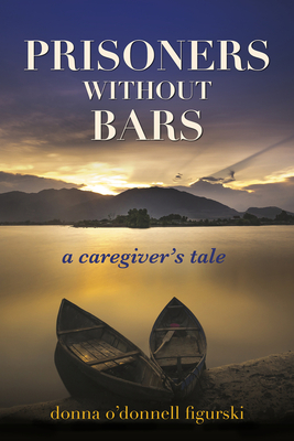 Prisoners Without Bars: A Caregiver's Tale Cover Image