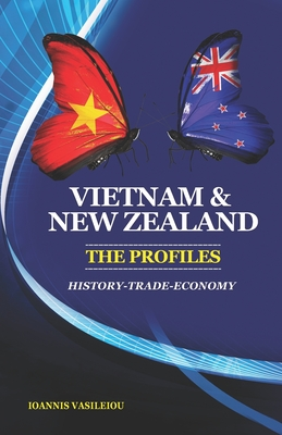 Vietnam and New Zealand: The Profiles: History-Trade-Economy Cover Image