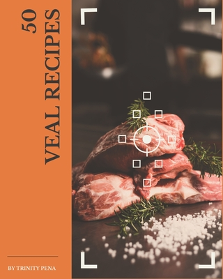 50 Veal Recipes: Let's Get Started with The Best Veal Cookbook! Cover Image