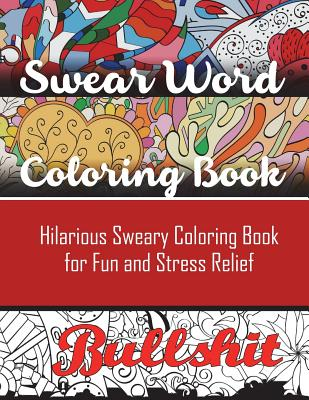 Swear Word Coloring Book: Hilarious Sweary Coloring book For Fun and Stress Relief Cover Image