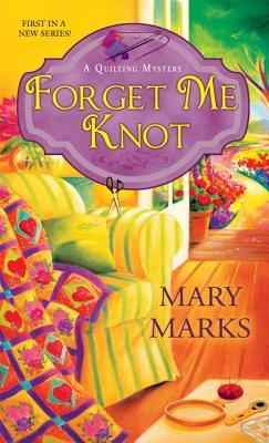 Forget Me Knot (A Quilting Mystery #1) Cover Image