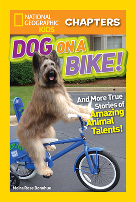 National Geographic Kids Chapters: Dog on a Bike: And More True Stories of Amazing Animal Talents! (NGK Chapters) Cover Image