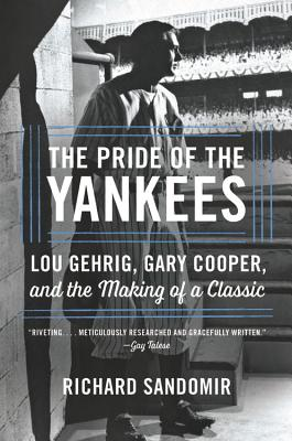 The Pride of the Yankees: Lou Gehrig, Gary Cooper, and the Making of a Classic Cover Image