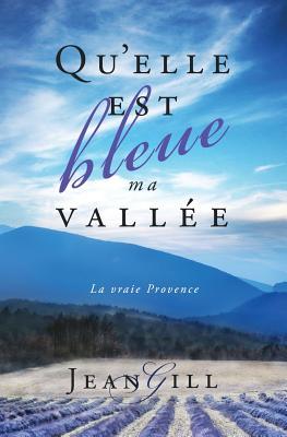 Qu'elle est bleue ma vallée: La vraie Provence Cover Image