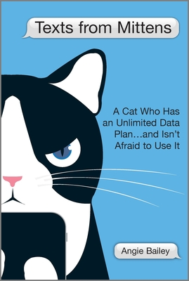 Texts from Mittens: A Cat Who Has an Unlimited Data Plan...and Isn't Afraid to Use It Cover Image