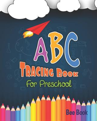 ABC Tracing Book for Preschool: Coloring and Letter Tracing Book for Preschoolers 3-5 & Kindergarten, Letter Tracing Books for Kids Ages 3-5 & Kinderg Cover Image