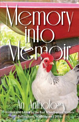 Memory into Memoir: An Anthology (Red Wheelbarrow Writers Anthologies #2016) Cover Image