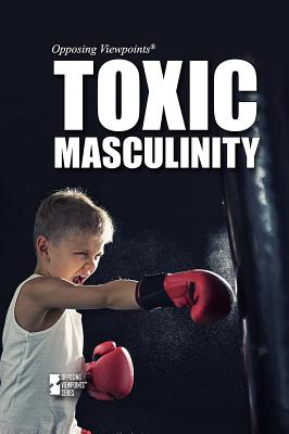 Toxic Masculinity (Opposing Viewpoints) Cover Image