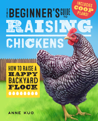 The Beginner's Guide to Raising Chickens: How to Raise a Happy Backyard Flock Cover Image