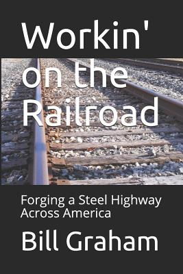 Workin' on the Railroad: Forging a Steel Highway Across America Cover Image