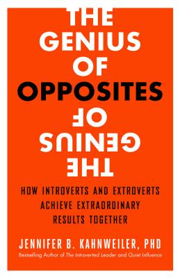 The Genius of Opposites: How Introverts and Extroverts Achieve Extraordinary Results Together Cover Image