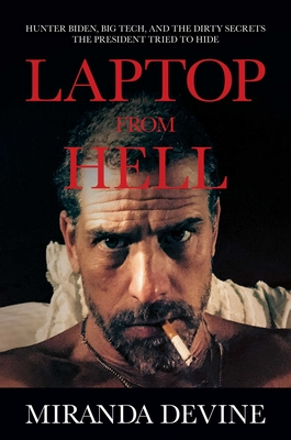 Laptop from Hell: Hunter Biden, Big Tech, and the Dirty Secrets the President Tried to Hide Cover Image