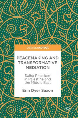 Peacemaking and Transformative Mediation: Sulha Practices in Palestine and the Middle East Cover Image