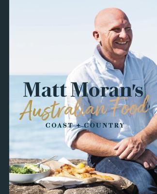 Matt Moran's Australian Food: Coast + country Cover Image