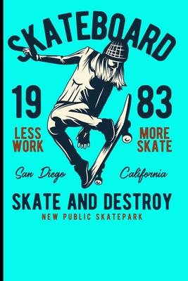 Skateboard 1983 Less Work More Skate San Diego California Skate And Destroy New Public Skatepark: Skateboard Notebook For Flip Trick Freestyle Or Just (Skateboarding #3) Cover Image