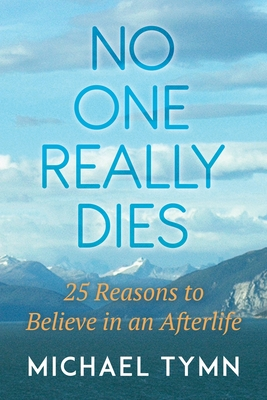 No One Really Dies: 25 Reasons to Believe in an Afterlife Cover Image