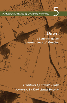 Dawn: Thoughts on the Presumptions of Morality, Volume 5 (Complete Works of Friedrich Nietzsche) Cover Image