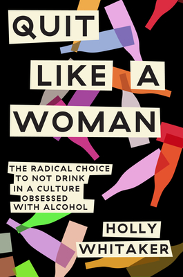 Quit Like a Woman: The Radical Choice to Not Drink in a Culture Obsessed with Alcohol Cover Image