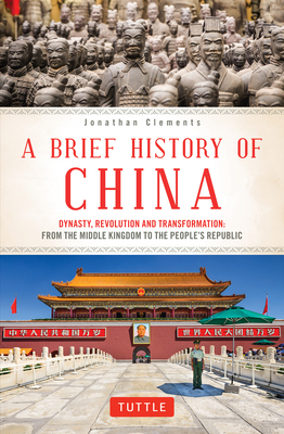 A Brief History of China: Dynasty, Revolution and Transformation: From the Middle Kingdom to the People's Republic Cover Image