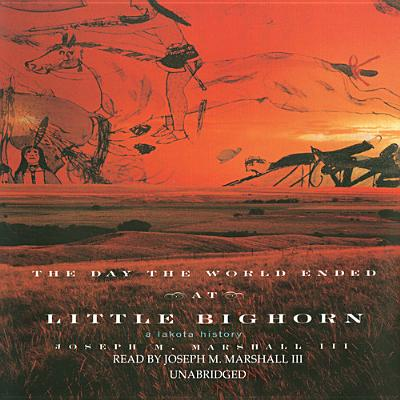 The Day the World Ended at Little Bighorn: A Lakota History Cover Image