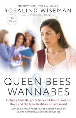 Queen Bees and Wannabes, 3rd Edition: Helping Your Daughter Survive Cliques, Gossip, Boys, and the New Realities of Girl World Cover Image