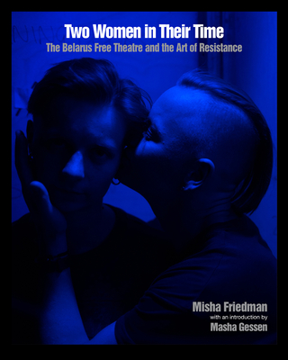 Two Women in Their Time: The Belarus Free Theatre and the Art of Resistance Cover Image