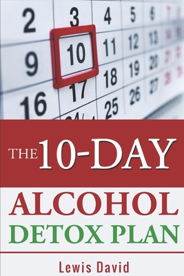 The 10-Day Alcohol Detox Plan: Stop Drinking Easily & Safely Cover Image