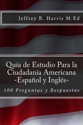 Guia de Estudio Para la Ciudadania Americana: Espanol y Ingles: 100 Preguntas y Respuestas Cover Image