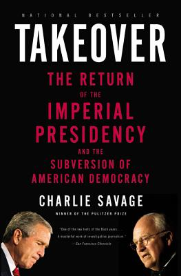 Takeover: The Return of the Imperial Presidency and the Subversion of American Democracy Cover Image