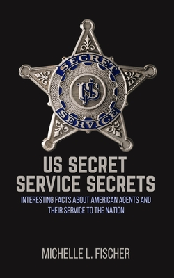 US Secret Service Secrets: Interesting Facts About American Agents And Their Service To The Nation Cover Image